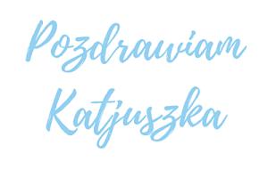PozdrawiamKatjuszka